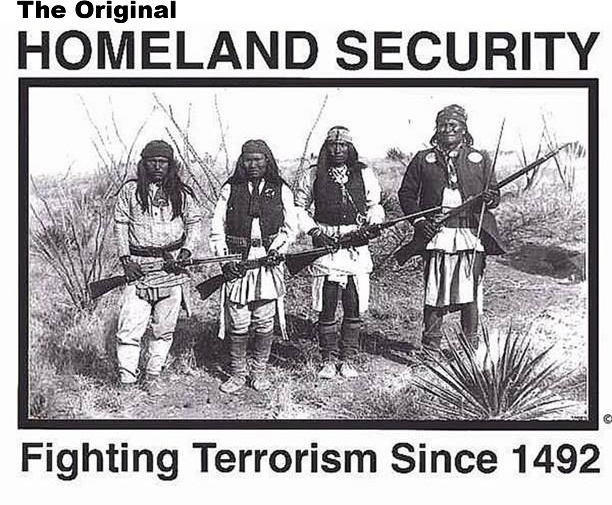 "Native Americans as the original Homeland Security. ""Fighting Terrorism Since 1492"""